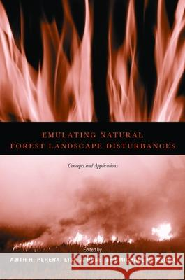 Emulating Natural Forest Landscape Disturbances: Concepts and Applications Ajith H. Perera Lisa J. Buse Michael G. Weber 9780231129176