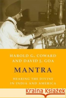 Mantra: Hearing the Divine in India and America David J. Goa Harold G. Coward 9780231129602