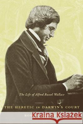 The Heretic in Darwin's Court: The Life of Alfred Russel Wallace Ross A. Slotten 9780231130103