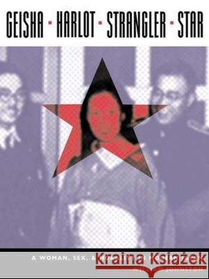 Geisha, Harlot, Strangler, Star: A Woman, Sex, and Morality in Modern Japan William Johnston 9780231130523