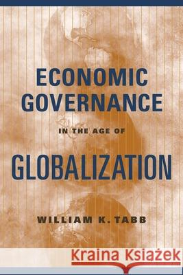 Economic Governance in the Age of Globalization William K. Tabb 9780231131551