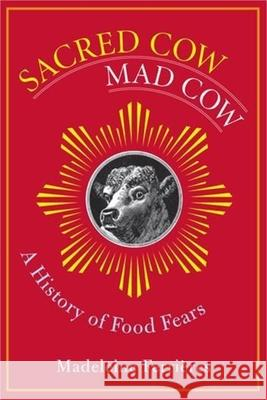 Sacred Cow, Mad Cow: A History of Food Fears Madeleine Ferrieres Jody Gladding 9780231131926