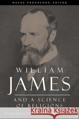 William James and a Science of Religions: Reexperiencing