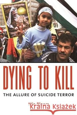 Dying to Kill: The Allure of Suicide Terror Mia Bloom 9780231133203