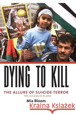 Dying to Kill: The Allure of Suicide Terror Mia Bloom 9780231133210
