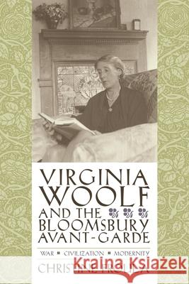 Virginia Woolf and the Bloomsbury Avant-Garde: War, Civilization, Modernity Christine Froula 9780231134453