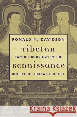 Tibetan Renaissance: Tantric Buddhism in the Rebirth of Tibetan Culture Ronald M. Davidson 9780231134712
