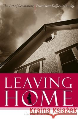 Leaving Home: The Art of Separating from Your Difficult Family David P. Celani 9780231134767