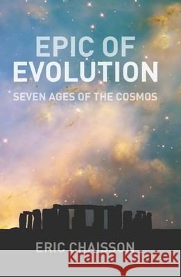 Epic of Evolution: Seven Ages of the Cosmos Eric Chaisson Lola Judith Chaisson 9780231135603