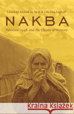 Nakba: Palestine, 1948, and the Claims of Memory A H Sa'di 9780231135795 0