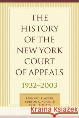 The History of the New York Court of Appeals : 1932-2003 Bernard S. Meyer Seth H. Agata Burton C. Agata 9780231136327