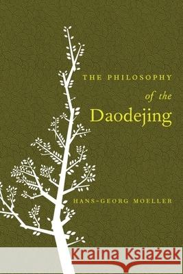 The Philosophy of the Daodejing Hans-Georg Moeller Jan Ziolkowski 9780231136792
