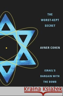 The Worst-Kept Secret: Israel's Bargain with the Bomb A Cohen 9780231136990 0
