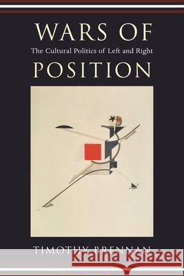 Wars of Position: The Cultural Politics of Left and Right Timothy Brennan 9780231137300
