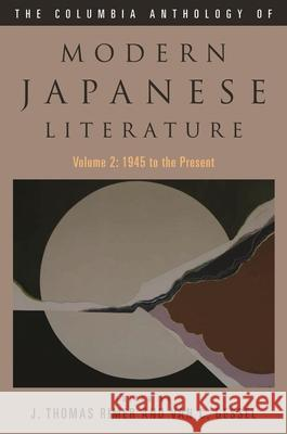 The Columbia Anthology of Modern Japanese Literature J. Thomas Rimer Van C. Gessel Amy Vladeck Heinrich 9780231138048