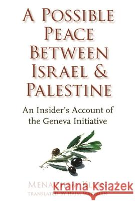 A Possible Peace Between Israel and Palestine : An Insider's Account of the Geneva Initiative Menachem Klein Haim Watzman 9780231139045