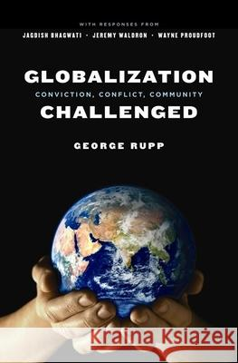 Globalization Challenged: Conviction, Conflict, Community George Rupp 9780231139304