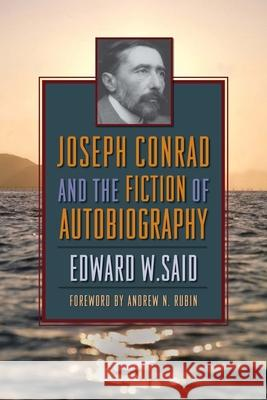 Joseph Conrad and the Fiction of Autobiography Edward W. Said Jonathan Arac Andrew N. Rubin 9780231140058