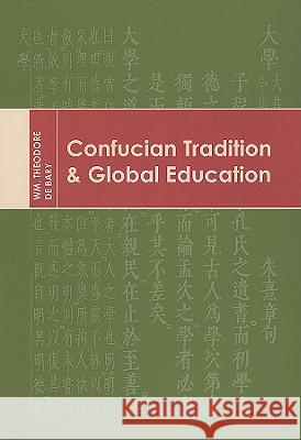 Confucian Tradition and Global Education William Theodore D Wm Theodore D 9780231141208