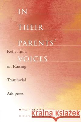 In Their Parents' Voices: Reflections on Raising Transracial Adoptees Rita J. Simon Rhonda M. Roorda 9780231141376