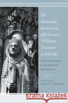 The Rationale Divinorum Officiorum of William Durand of Mende: A New Translation of the Prologue and Book One Guillaume Durand 9780231141802