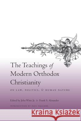 The Teachings of Modern Orthodox Christianity: On Law, Politics, and Human Nature John, Jr. Witte Frank S. Alexander Paul Valliere 9780231142656