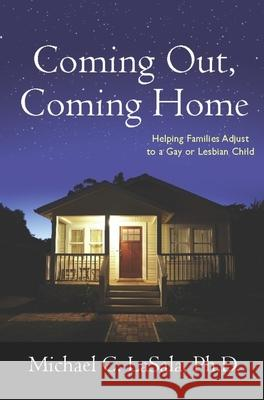 Coming Out, Coming Home: Helping Families Adjust to a Gay or Lesbian Child Michael C. Lasala 9780231143837