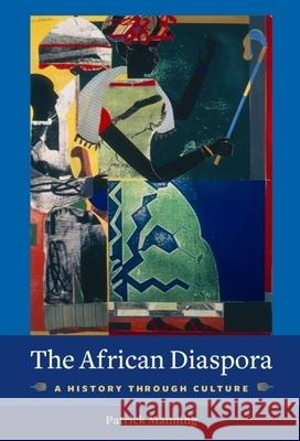 The African Diaspora : A History Through Culture Patrick Manning 9780231144704