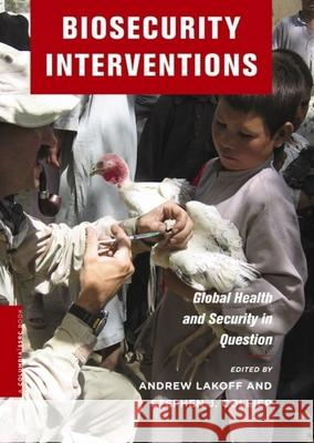 Biosecurity Interventions: Global Health & Security in Question A Lakoff 9780231146067 0