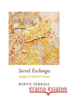 Sacred Exchanges: Images in Global Context  Ferrell 9780231148801