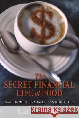 The Secret Financial Life of Food: From Commodities Markets to Supermarkets  Newman 9780231156707