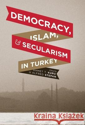 Democracy, Islam, and Secularism in Turkey A T Kuru 9780231159326 0