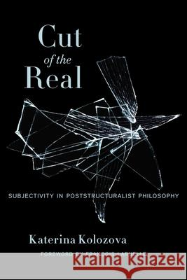 Cut of the Real: Subjectivity in Poststructuralist Philosophy  Kolozova 9780231166102