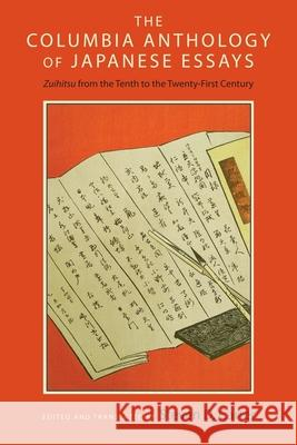 The Columbia Anthology of Japanese Essays : Zuihitsu from the Tenth to the Twenty-First Century Carter, Steven D. 9780231167710
