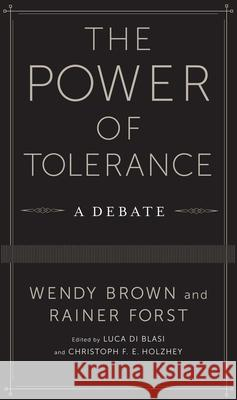The Power of Tolerance: A Debate Brown, Wendy; Forst, Rainer; Holzhey, Christoph F. E. 9780231170185