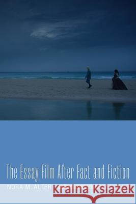 The Essay Film After Fact and Fiction Nora M. Alter 9780231178204
