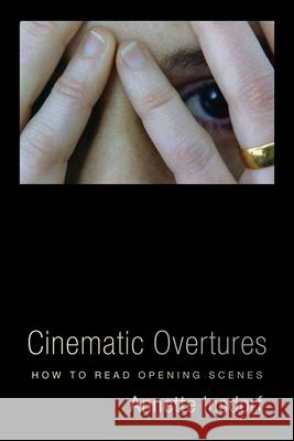 Cinematic Overtures: How to Read Opening Scenes Annette Insdorf 9780231182249
