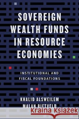Sovereign Wealth Funds in Resource Economies: Institutional and Fiscal Foundations Khalid Alsweilem Malan Rietveld 9780231183543