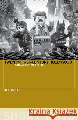 Twenty-First-Century Hollywood: Rebooting the System Neil Archer 9780231191593