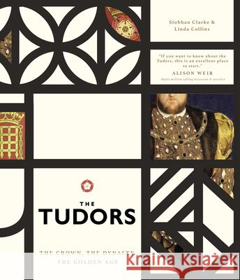 The Tudors: The Crown, the Dynasty, the Golden Age Siobhan Clarke Linda Collins 9780233005966