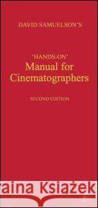 Hands-on Manual for Cinematographers David Samuelson 9780240514802