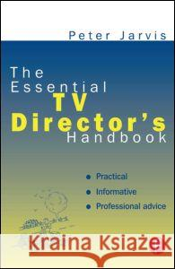 The Essential TV Director's Handbook Peter Jarvis 9780240515038