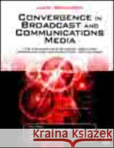Convergence in Broadcast and Communications Media John Watkinson 9780240515090