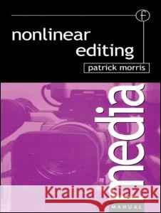 Nonlinear Editing Patrick Morris 9780240515649