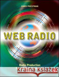 Web Radio : Radio Production for Internet Streaming Chris Priestman 9780240516356
