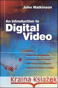 Introduction to Digital Video John Watkinson 9780240516370