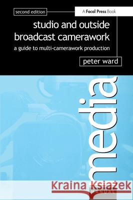 Studio and Outside Broadcast Camerawork Peter Ward 9780240516493