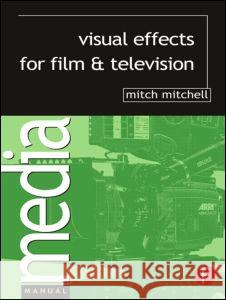 Visual Effects for Film and Television Mitch Mitchell 9780240516752