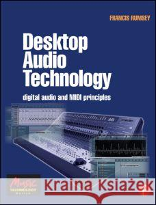 Desktop Audio Technology: Digital Audio and MIDI Principles Francis Rumsey 9780240519197