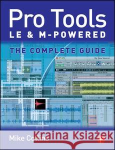 Pro Tools LE and M-Powered: The Complete Guide Mike Collins 9780240519999